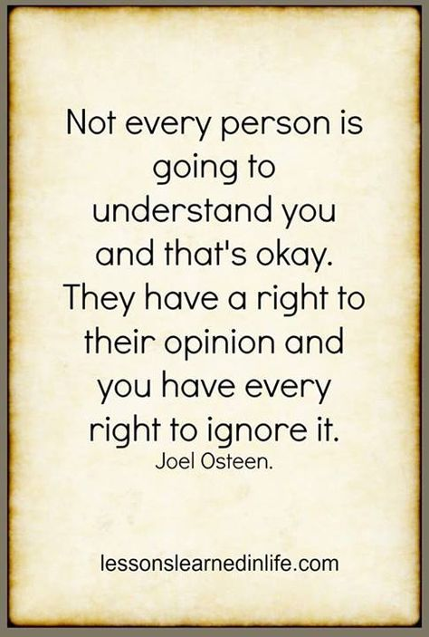 Not every person is going to understand you and that's okay. They have a right to their opinion and you have every right to ignore it.