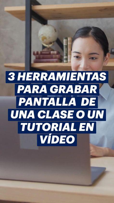 3 HERRAMIENTAS PARA GRABAR PANTALLA DE UNA CLASE O UN TUTORIAL EN V�DEO