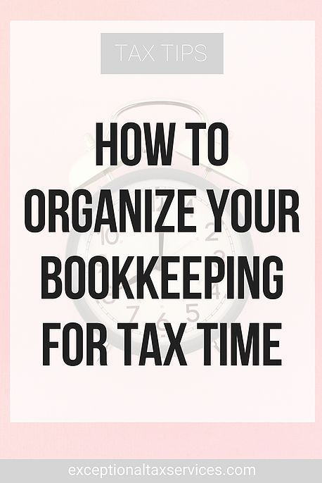 How to Organize your Bookkeeping for Tax Time - Exceptional Tax Services