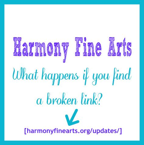 "What do you do if you find a broken link in your Harmony Fine Arts plans? I know how frustrating it can be to have broken links…believe me. It is a big job to keep all the links fresh. When I do an update, I add the list to the ""updates"" tab at the top …"