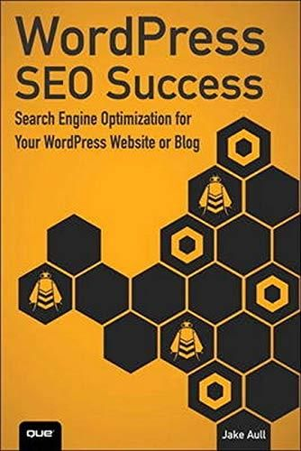 WordPress SEO Success: Search Engine Optimization for Your WordPress Website or Blog: Search Engine Optimization for Your WordPress Website or Blog - Default