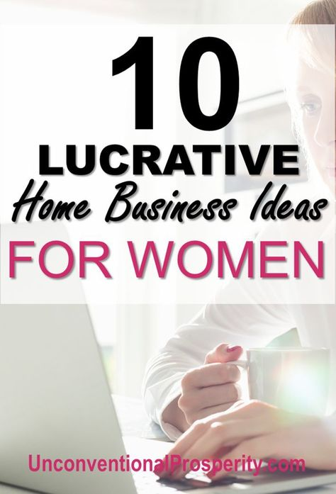 Lucrative Home Business Ideas for Women - Unconventional Prosperity