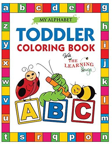 My Alphabet Toddler Coloring Book With The Learning Bugs Https Www Amazon Com Dp 1910677302 Ref C Toddler Coloring Book Toddler Books Kids Coloring Books