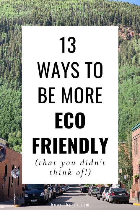 13 Ways To Be More Environmentally Conscious