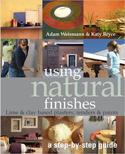 Using Natural Finishes Lime And Earth Based Plasters Renders Paints Sustainable Building Adam Weismann Kat Natural Finish Natural Building Render Paint