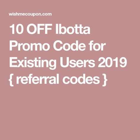 10 OFF Ibotta Promo Code for Existing Users 2019 { referral