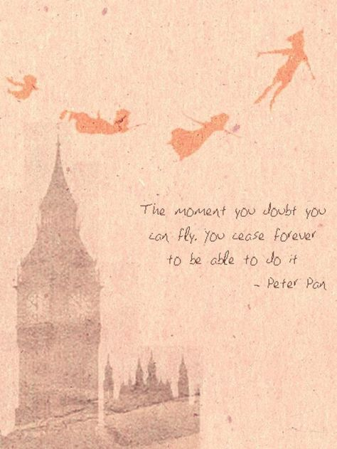 """61 Inspirational Disney Quotes - """"The moment you doubt whether you can fly, you cease forever to be able to do it."""" - Peter Pan"""