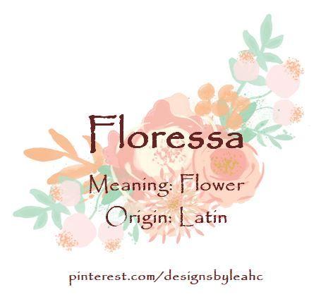 Baby Girl Name: Floressa  Meaning: Flower  Origin: Latin