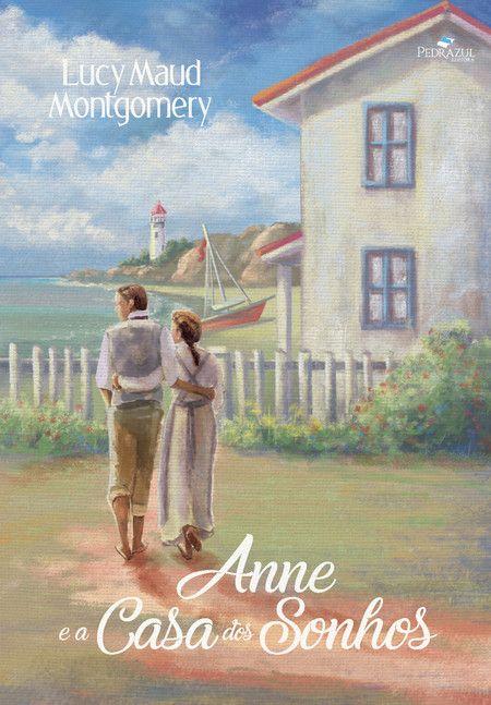 Anne E A Casa Dos Sonhos Lucy Maud Montgomery Com Imagens