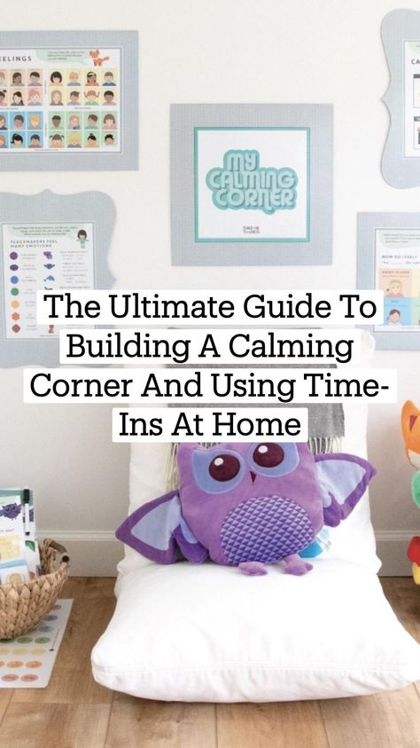 The Ultimate Guide To Building A Calming Corner And Using Time-Ins At Home