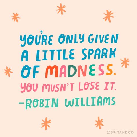 """You're only given a little spark of madness. You mustn't lose it."" - Robin Williams"