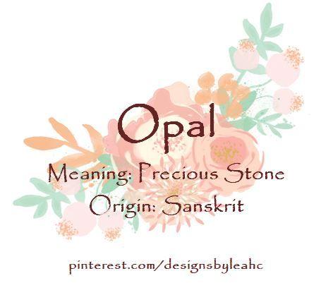 Baby Girl Name: Opal  Meaning: Precious Stone  Origin