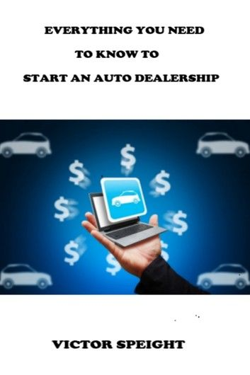 Everthing You Need To Know To Start An Auto Dealership