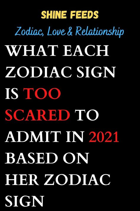 WHAT EACH ZODIAC SIGN IS TOO SCARED TO ADMIT IN 2021 BASED ON HER ZODIAC SIGN #2021horoscope #2021zodiasign #zodiacpost #astrologysigns #astro #zodiaclove #scorpion #zodii #memes #astrologypost #signs #spirituality #moon #signos #like #zodiak #meme #firesigns #spiritual #sunsign #astrologersofinstagram #quotes #zodiacfun #astrologie #virgowomen