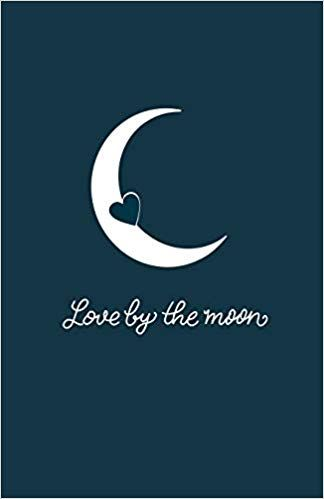 Love By The Moon Journal Diana Campos 9781687556103 Amazon Com