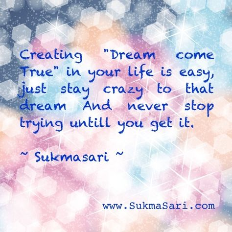 Creating DREAM e TRUE in your life is easy just stay