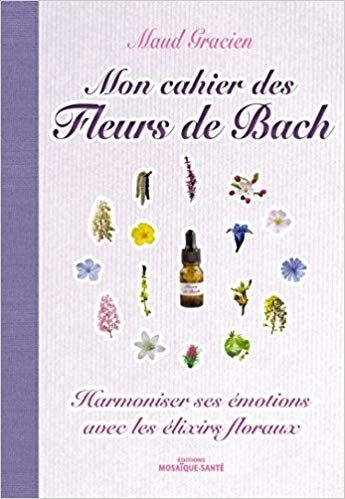 Amazon Fr Mon Cahier Des Fleurs De Bach Gracien Maud Livres Natural Healing Book Club Books I Am Awesome