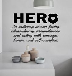 Self-adhesive Vinyl Wall Lettering Available in 3 sizes listed in SIZE drop down menu HERO An ordinary person facing extraordinary circumstances and acting with courage, honor, and self-sacrifice. CHO