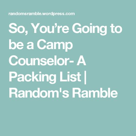 So, You're Going to be a Camp Counselor- A Packing List | Random's Ramble                                                                                                                                                                                 More