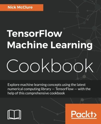 Tensorflow Machine Learning Cookbook Machine Learning Packt