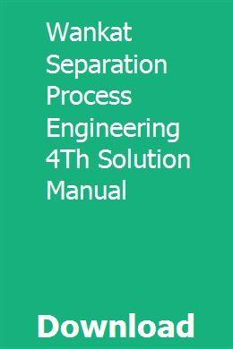 Wankat Separation Process Engineering 4th Solution Manual Process Engineering Engineering Solutions