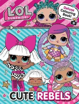 L O L Surprise Cute Rebels Deluxe Colouring Book By Blue Duck Books Coloring Books Lol Coloring Book Download