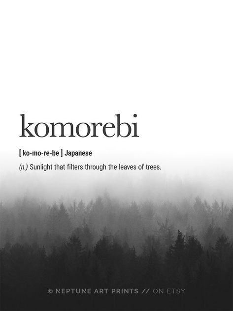Komorebi (Japanese) Definition - Sunlight that filters through the leaves of trees.    Printable art is an easy and affordable way to personalize your home or office. You can print from home, your local print shop, or upload the files to an online printin