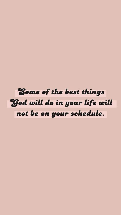 No author mentioned: Some of the best things God will do in your life will not be on your schedule.