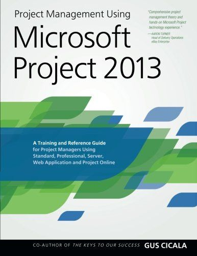 Project Management Using Microsoft Project 2013 A Training and