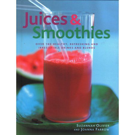 Juices Smoothies Over 160 Healthy Refreshing And Irresistible Drinks And Blends Hardcover Walmart Com In 2020 Juice Smoothie Healthy Drinks Recipes Juice Smoothies Recipes