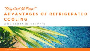 Advantages Of Refrigerated Cooling Lshs Air Conditioning Heating