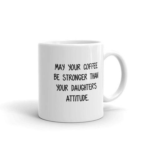 May your coffee be stronger than your daughters attitude - Coffee mug gift for Dad or Mom, birthday gift, gift for parents with daughters. •15 oz size is available here: https://www.etsy.com/listing/604724846/may-your-coffee-be-stronger-than-your •Parents of Teenagers 15 oz mug is