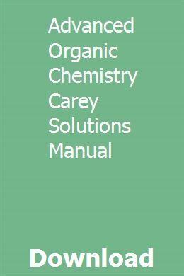 Advanced Organic Chemistry Carey Solutions Manual Advanced Organic Chemistry Organic Chemistry Chemistry Textbook