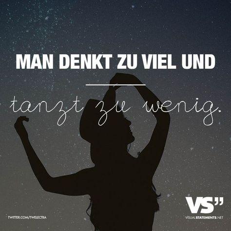 Man denkt zu viel und tanzt zu wenig. - VISUAL STATEMENTS®️️