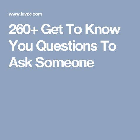 260+ Get To Know You Questions To Ask Someone