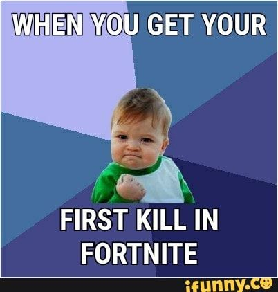 Week W C U Get Your First Kill In Fortnite Ifunny Memes Best Memes Funny Laugh