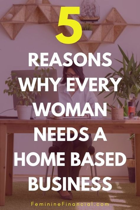 Why Every Woman Needs a Home Based Business – Feminine Financial