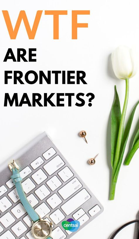 What Are Frontier Markets And Are They Good Investments