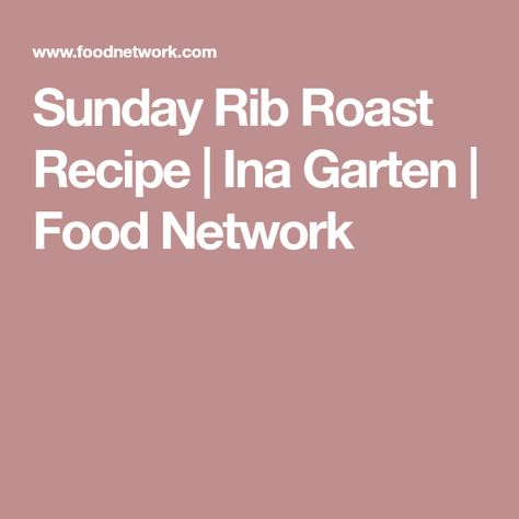 Sunday Rib Roast Recipe Ina Garten Food Network Beef Pork
