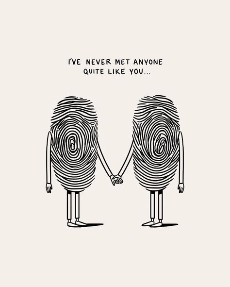 I've Never Met Anyone Quite Like You...