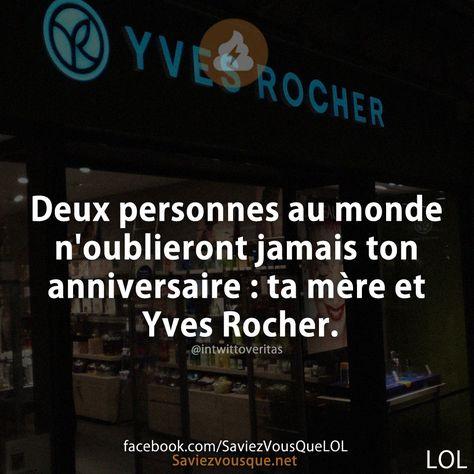 Deux personnes au monde n'oublieront jamais ton anniversaire : ta mère et Yves Rocher. | Saviez-vous que ?