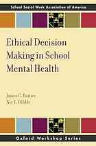 Ethical Decision Making in School Mental Health by James Curtis Raines @ 371.7 R13 2011