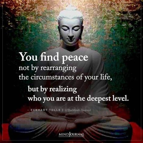 You find peace not by rearranging the circumstances of your life, but by realizing who you are at the deepest level. - Eckhart Tolle #spirituality #peace #selfawareness