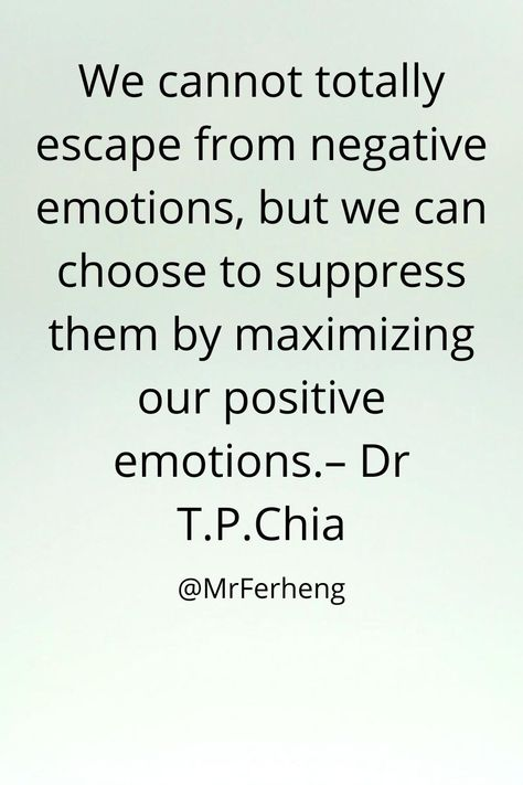 We cannot totally escape from negative emotions, but we can choose to suppress them by maximizing our positive emotions.– Dr T.P.Chia #inspirationalquotes #love #lifequotes