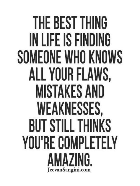 Finding someone who knows all your flaws, mistakes and weaknesses, but still thinks you're completely amazing. #JeevanSangini #RelationshipQuotes