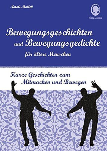 Bewegungsgeschichten Und Bewegungsgedichte Fur Altere Menschen Kurze Geschichten Zum Mitmachen Und Beweg Bewegungsgeschichte Geschichten Fur Senioren Bewegung
