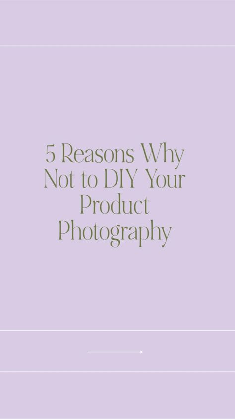 5 Reasons Why Not to DIY Your Product Photography