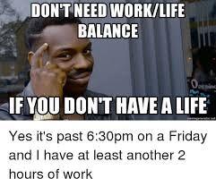 Image Result For Balance Meme Motivational Thoughts Memes Working Life