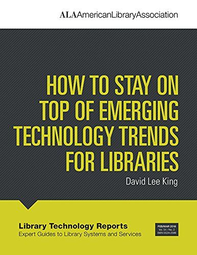 How To Stay On Top Of Emerging Technology Trends For Libraries David Lee King Sddoebibliography March2020 Emerging Technology Technology Trends Technology