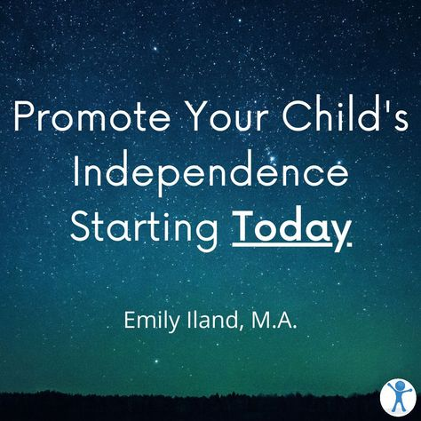 Promote Your Child's Independence Starting Today